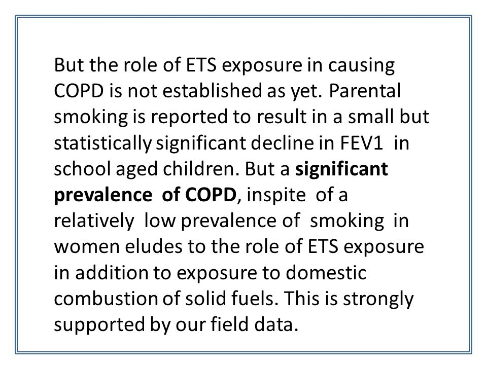 But the role of ETS exposure in causing COPD is not established as yet.
