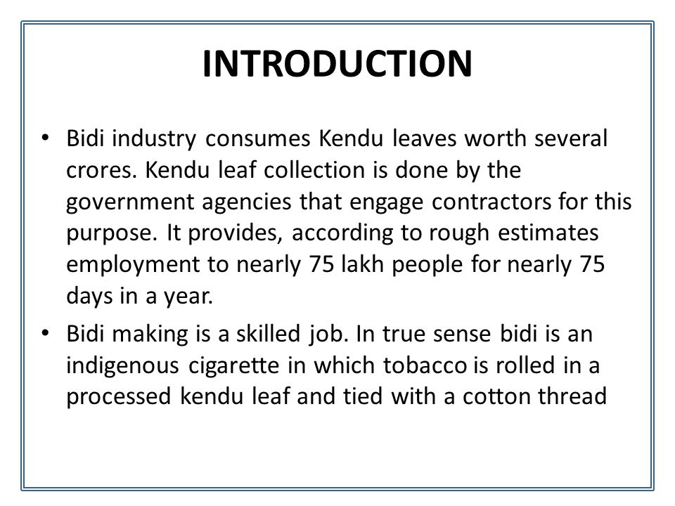 Bidi industry consumes Kendu leaves worth several crores.
