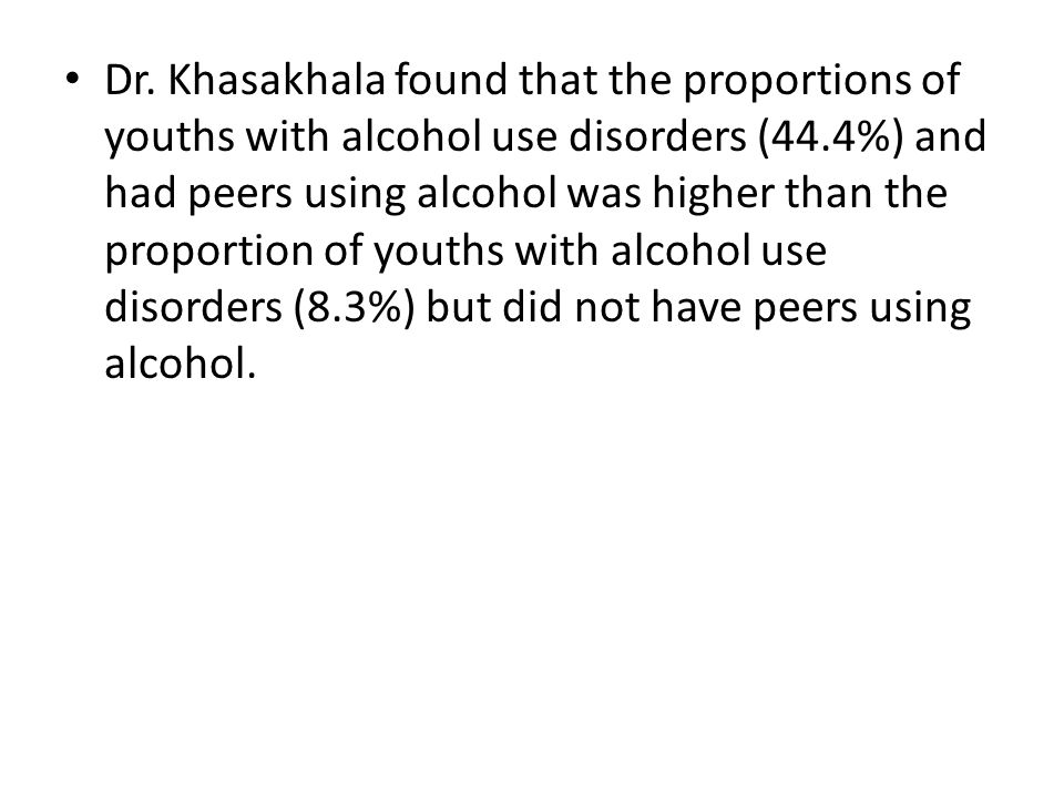 Dr. Khasakhala found that the proportions of youths with alcohol use disorders (44.4%) and had peers using alcohol was higher than the proportion of y