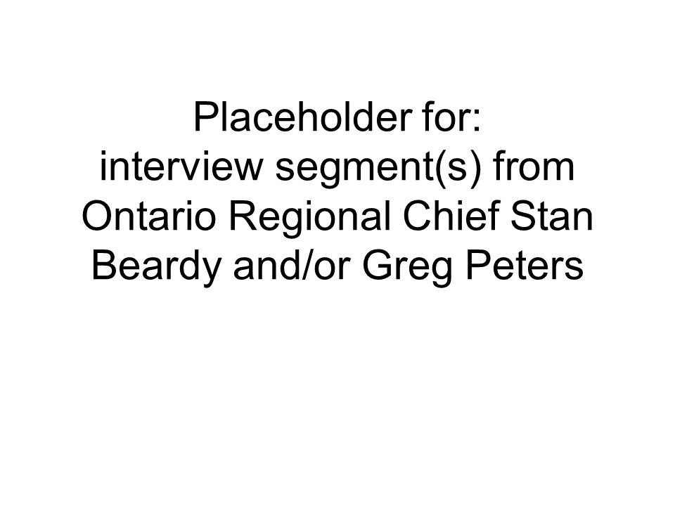 Placeholder for: interview segment(s) from Ontario Regional Chief Stan Beardy and/or Greg Peters