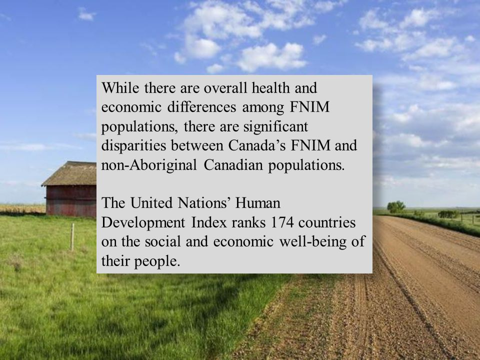 While there are overall health and economic differences among FNIM populations, there are significant disparities between Canada's FNIM and non-Aborig