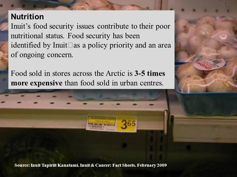 Nutrition Inuit's food security issues contribute to their poor nutritional status. Food security has been identified by Inuit as a policy priority an