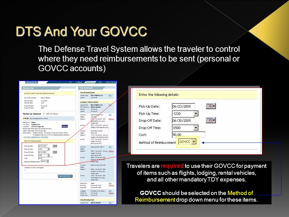 DTS And Your GOVCC The Defense Travel System allows the traveler to control where they need reimbursements to be sent (personal or GOVCC accounts) Tra