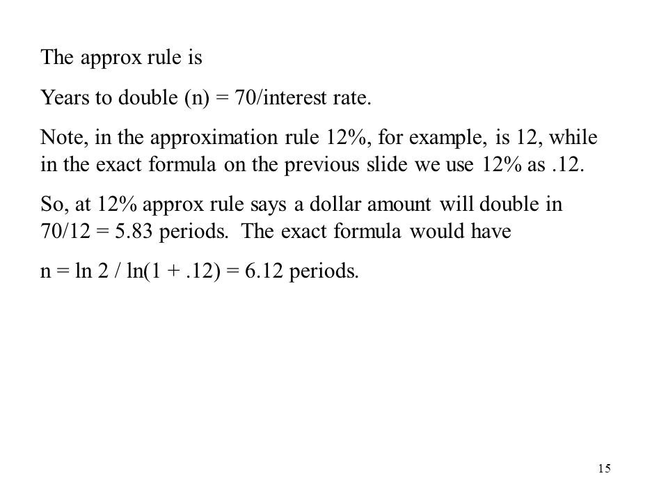 15 The approx rule is Years to double (n) = 70/interest rate.
