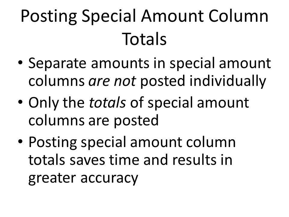 Posting Special Amount Column Totals Separate amounts in special amount columns are not posted individually Only the totals of special amount columns
