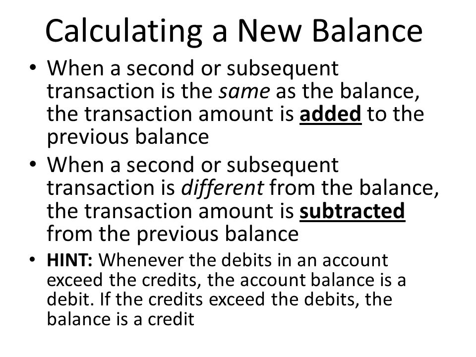 Calculating a New Balance When a second or subsequent transaction is the same as the balance, the transaction amount is added to the previous balance