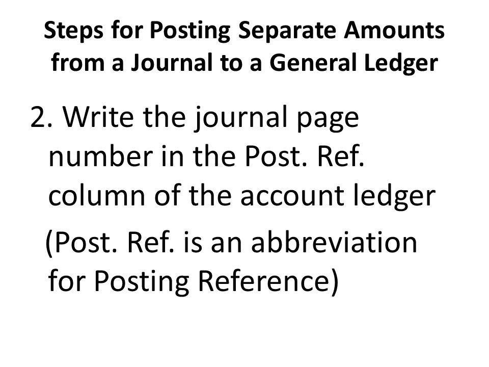 Steps for Posting Separate Amounts from a Journal to a General Ledger 3.