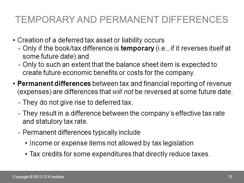 TEMPORARY AND PERMANENT DIFFERENCES Creation of a deferred tax asset or liability occurs -Only if the book/tax difference is temporary (i.e., if it re