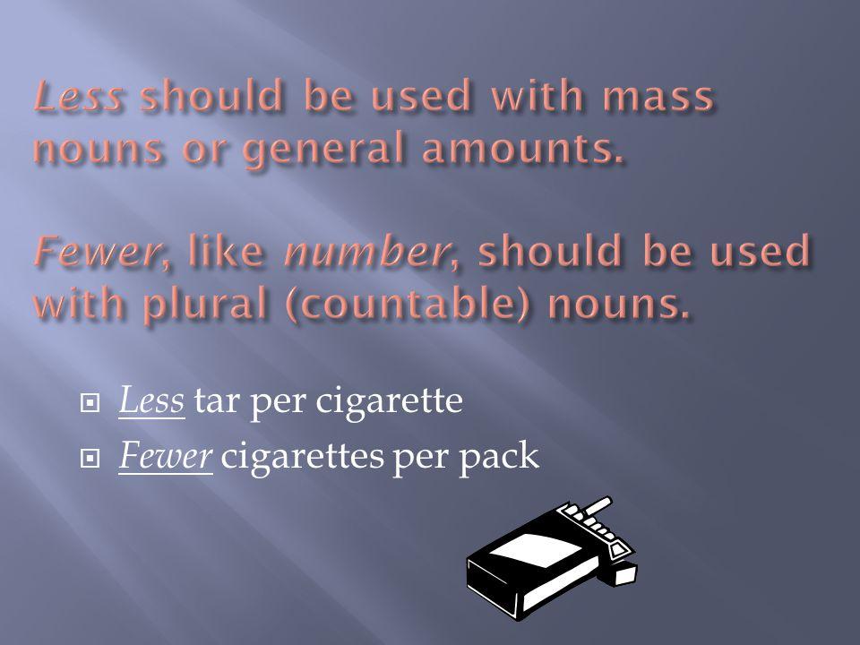  Less tar per cigarette  Fewer cigarettes per pack