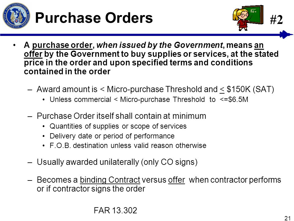 21 Purchase Orders A purchase order, when issued by the Government, means an offer by the Government to buy supplies or services, at the stated price