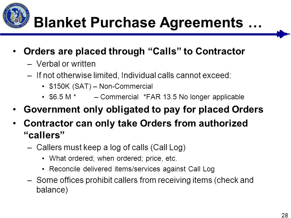 "28 Blanket Purchase Agreements … Orders are placed through ""Calls"" to Contractor –Verbal or written –If not otherwise limited, Individual calls cannot"