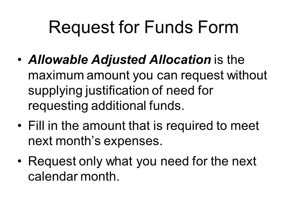 Request for Funds Form Allowable Adjusted Allocation is the maximum amount you can request without supplying justification of need for requesting additional funds.