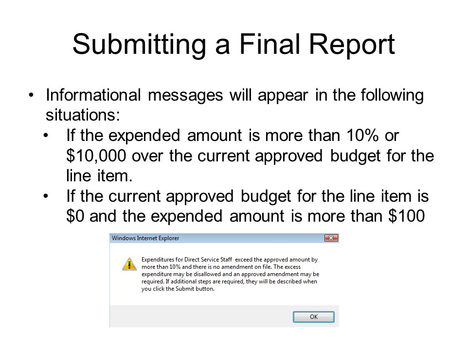 Submitting a Final Report Informational messages will appear in the following situations: If the expended amount is more than 10% or $10,000 over the current approved budget for the line item.
