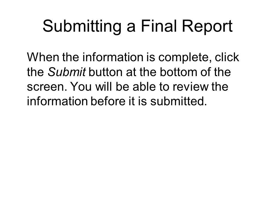 Submitting a Final Report When the information is complete, click the Submit button at the bottom of the screen.