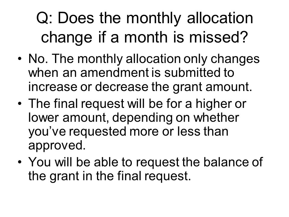 Q: Does the monthly allocation change if a month is missed.