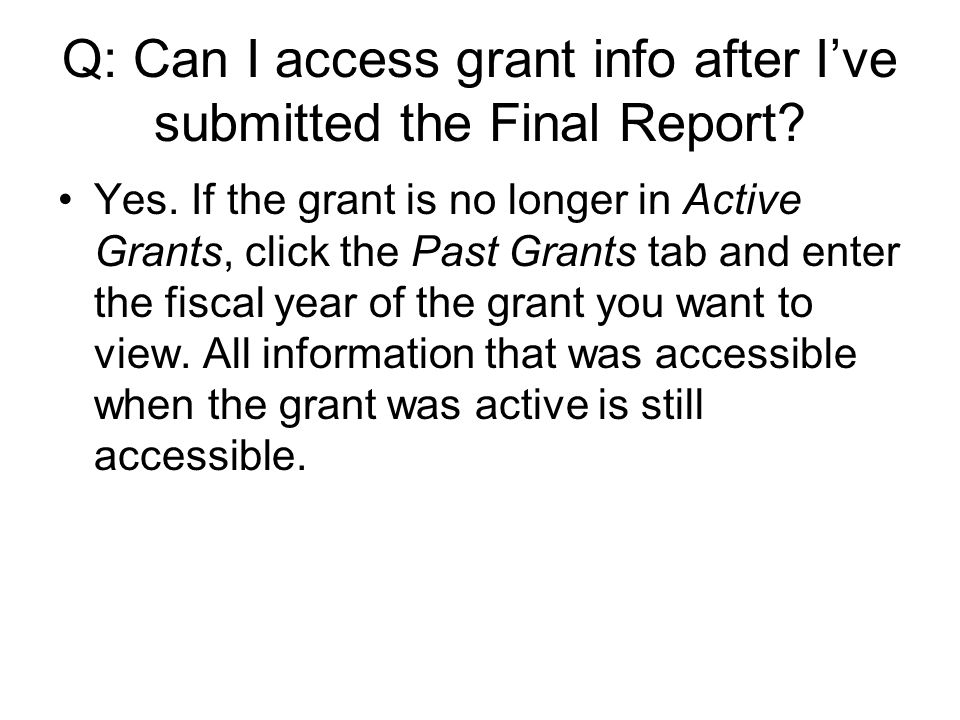Q: Can I access grant info after I've submitted the Final Report.