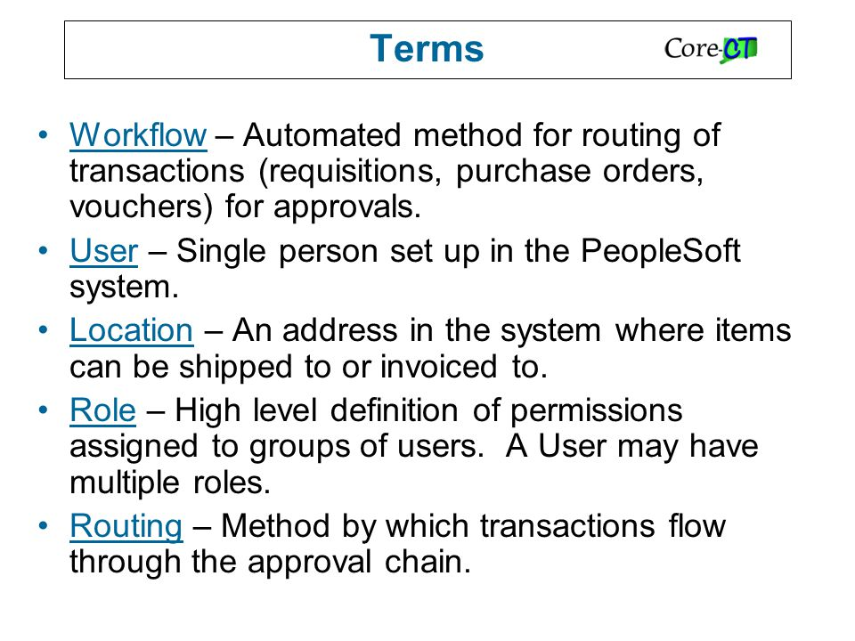 Terms Workflow – Automated method for routing of transactions (requisitions, purchase orders, vouchers) for approvals.