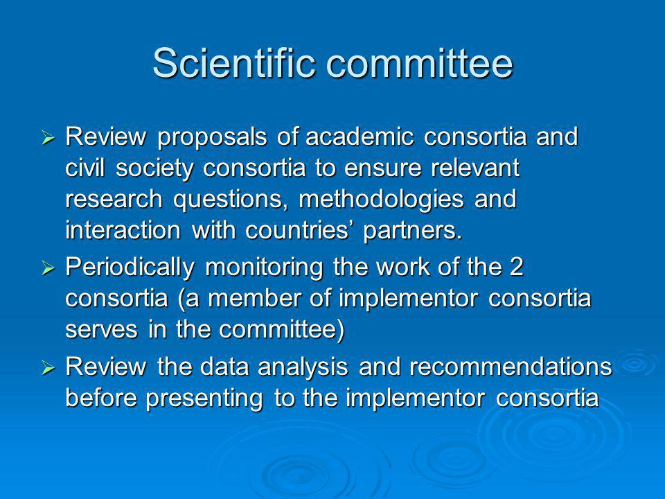 Scientific committee  Review proposals of academic consortia and civil society consortia to ensure relevant research questions, methodologies and interaction with countries' partners.