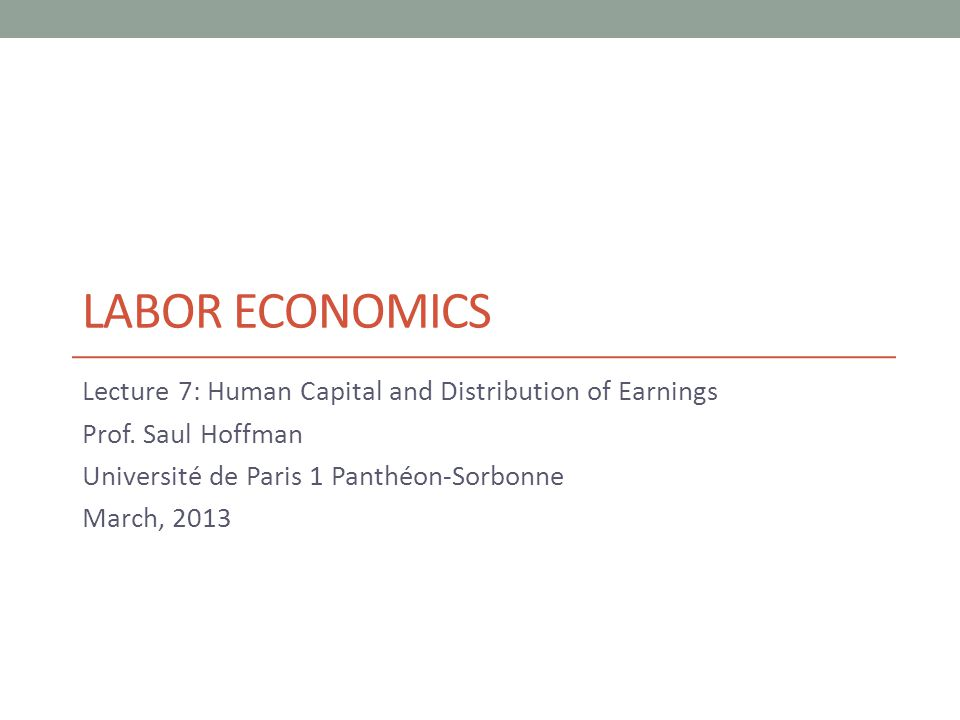 LABOR ECONOMICS Lecture 7: Human Capital and Distribution of Earnings Prof.