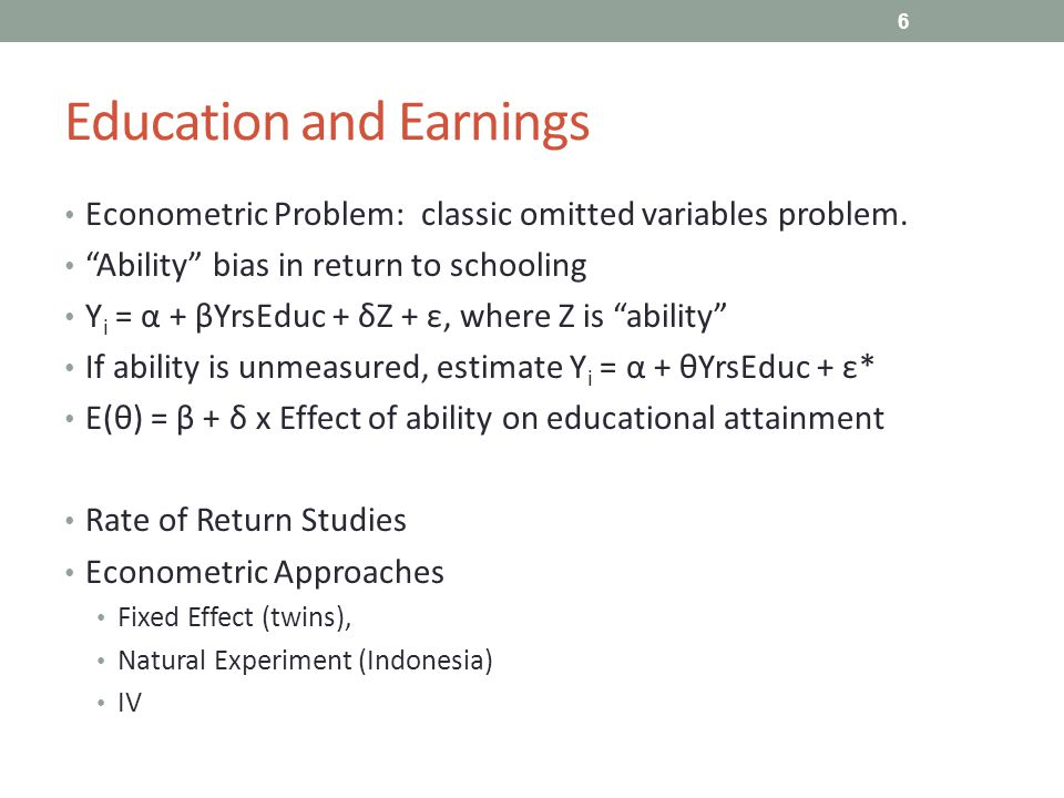 Education and Earnings Econometric Problem: classic omitted variables problem.