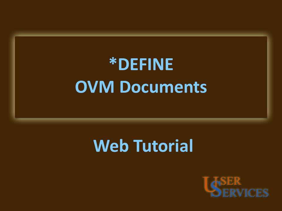 *DEFINE OVM Documents Web Tutorial