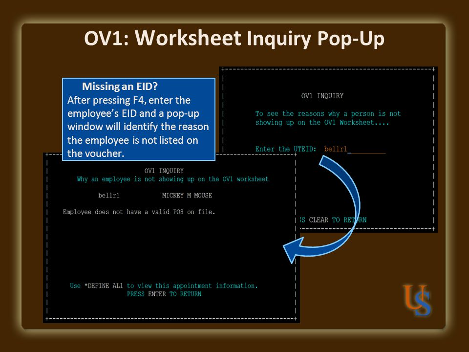 OV1: Worksheet Inquiry Pop-Up Missing an EID? After pressing F4, enter the employee's EID and a pop-up window will identify the reason the employee is