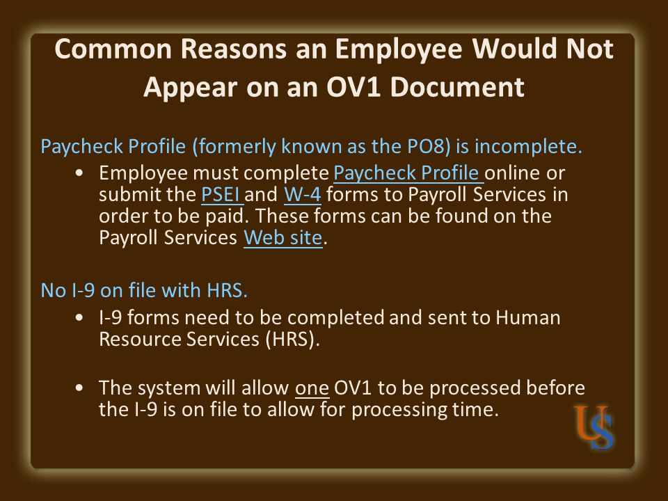 Common Reasons an Employee Would Not Appear on an OV1 Document Paycheck Profile (formerly known as the PO8) is incomplete.