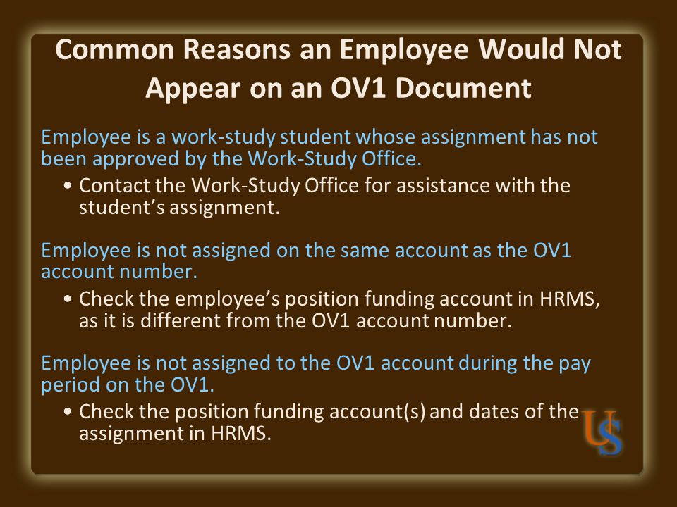 Common Reasons an Employee Would Not Appear on an OV1 Document Employee is a work-study student whose assignment has not been approved by the Work-Study Office.