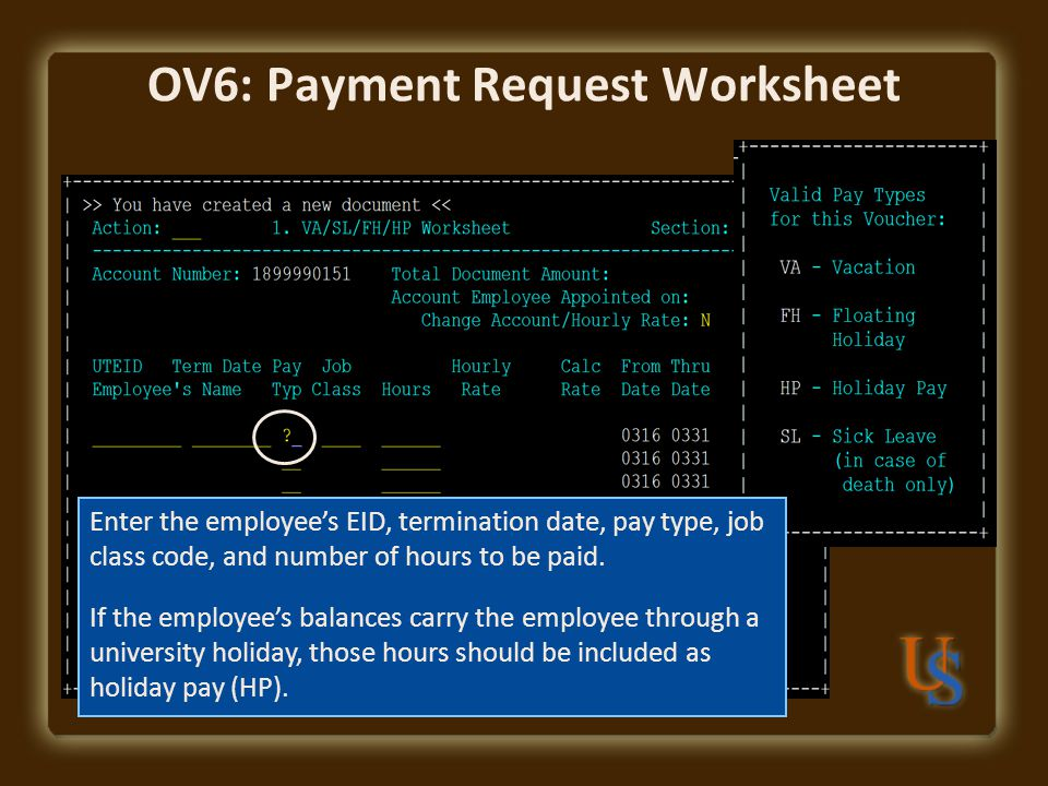 OV6: Payment Request Worksheet Enter the employee's EID, termination date, pay type, job class code, and number of hours to be paid.