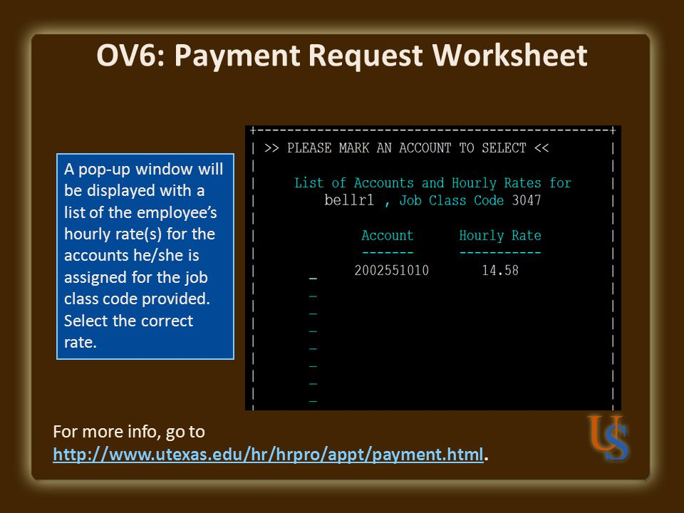 OV6: Payment Request Worksheet For more info, go to http://www.utexas.edu/hr/hrpro/appt/payment.html.