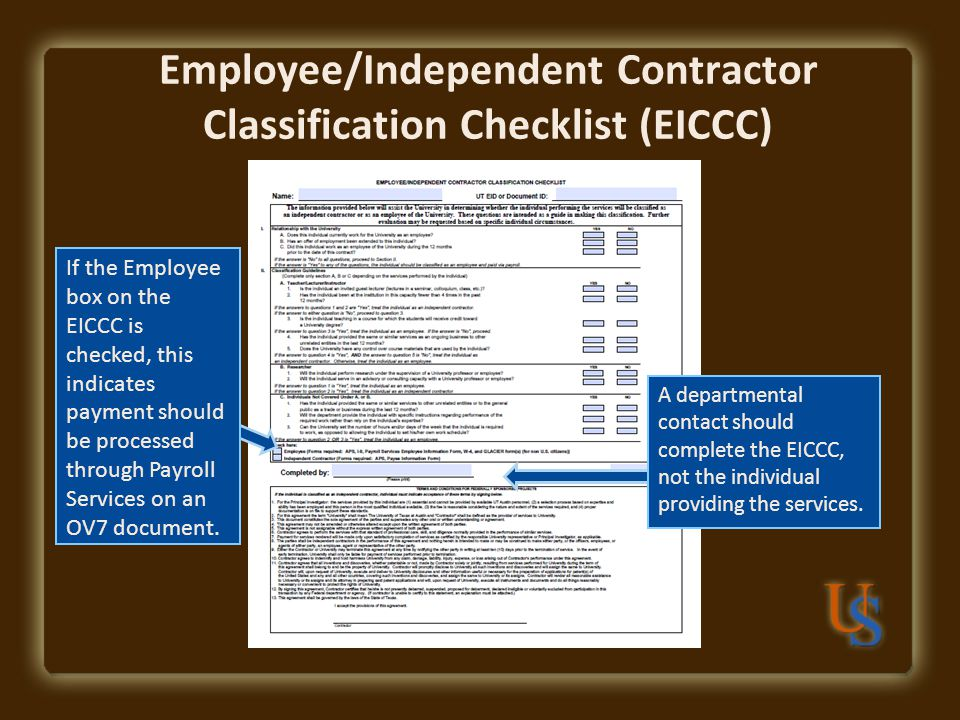 Employee/Independent Contractor Classification Checklist (EICCC) If the Employee box on the EICCC is checked, this indicates payment should be processed through Payroll Services on an OV7 document.