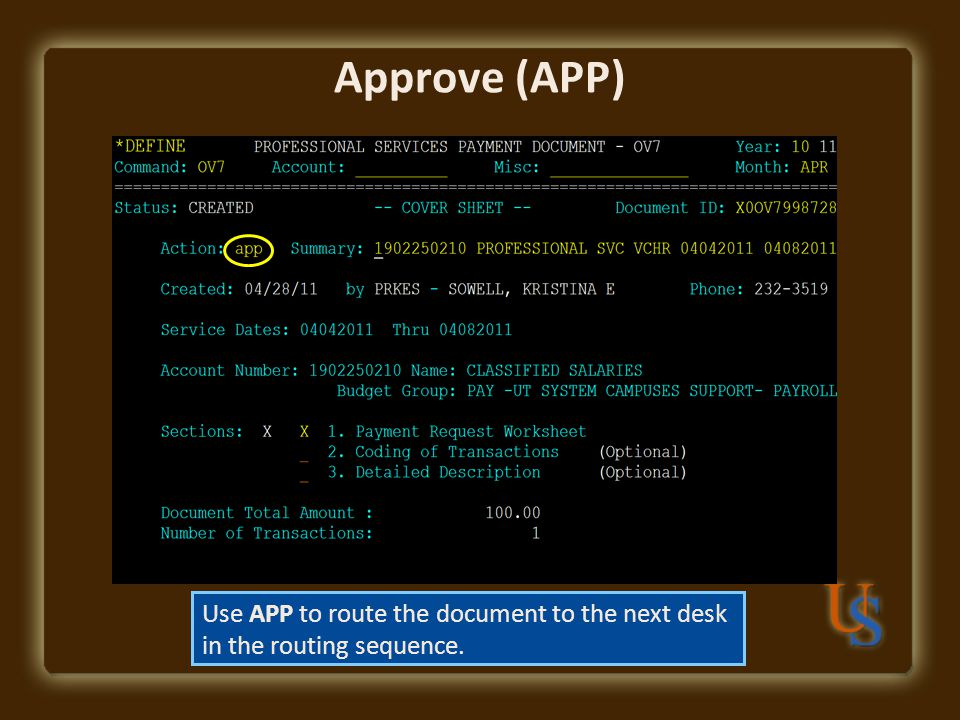 Approve (APP) Use APP to route the document to the next desk in the routing sequence.