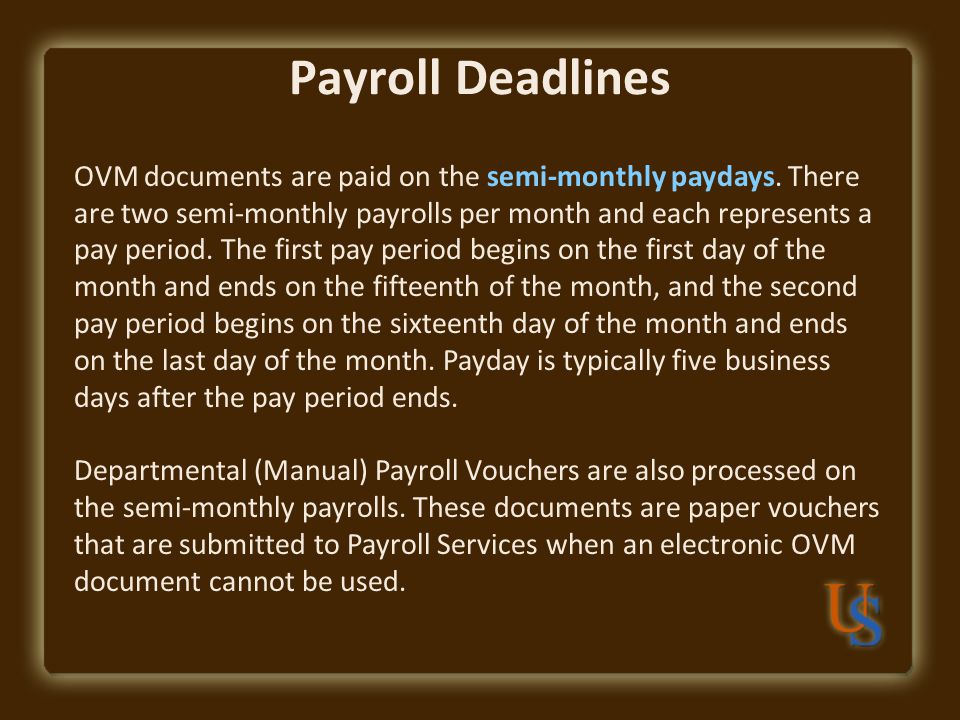 Payroll Deadlines OVM documents are paid on the semi-monthly paydays.
