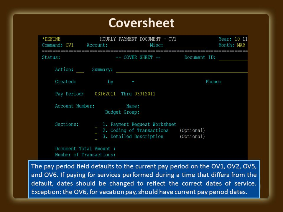 Coversheet The pay period field defaults to the current pay period on the OV1, OV2, OV5, and OV6.