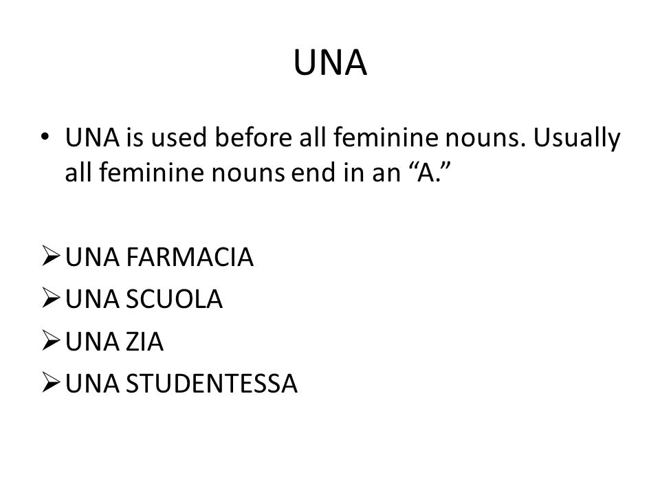 UNA UNA is used before all feminine nouns.