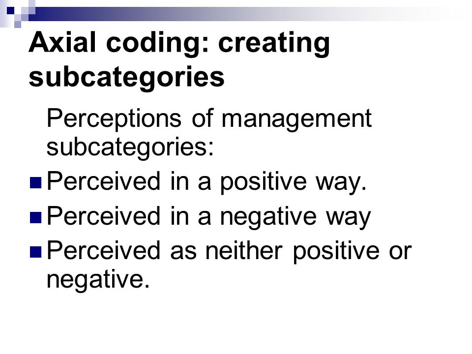 Axial coding: creating subcategories Perceptions of management subcategories: Perceived in a positive way. Perceived in a negative way Perceived as ne