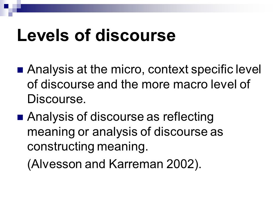 Levels of discourse Analysis at the micro, context specific level of discourse and the more macro level of Discourse. Analysis of discourse as reflect