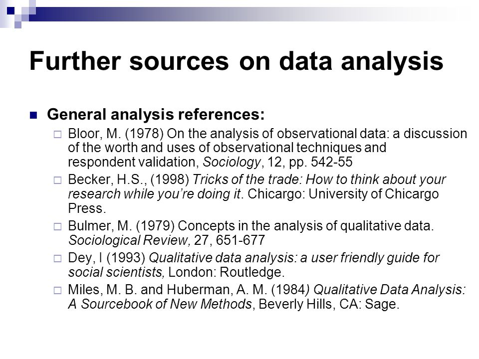 Further sources on data analysis General analysis references:  Bloor, M. (1978) On the analysis of observational data: a discussion of the worth and