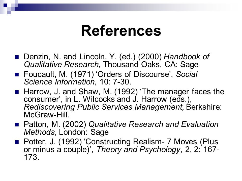 References Denzin, N. and Lincoln, Y. (ed.) (2000) Handbook of Qualitative Research, Thousand Oaks, CA: Sage Foucault, M. (1971) 'Orders of Discourse'