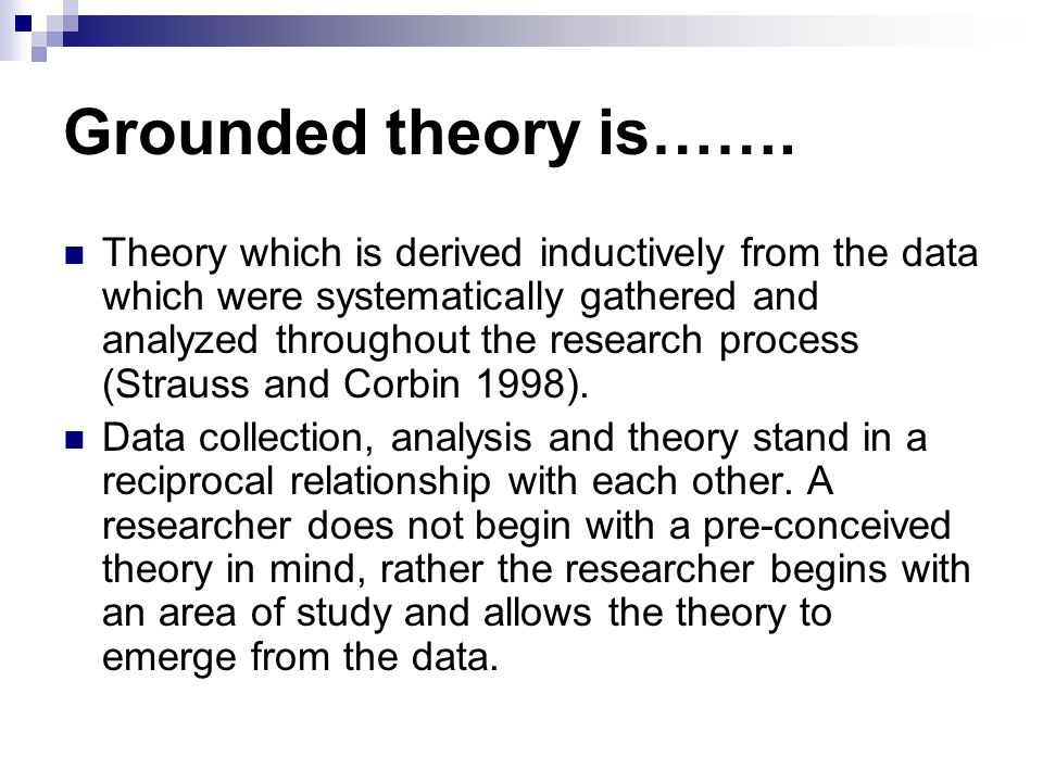 Grounded theory is……. Theory which is derived inductively from the data which were systematically gathered and analyzed throughout the research proces