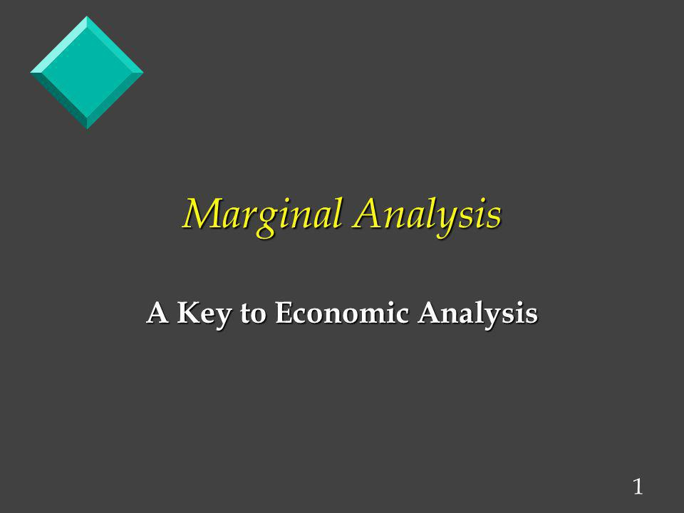 2 Marginal Analysis Marginal analysis is used to assist people in allocating their scarce resources to maximize the benefit of the output produced.