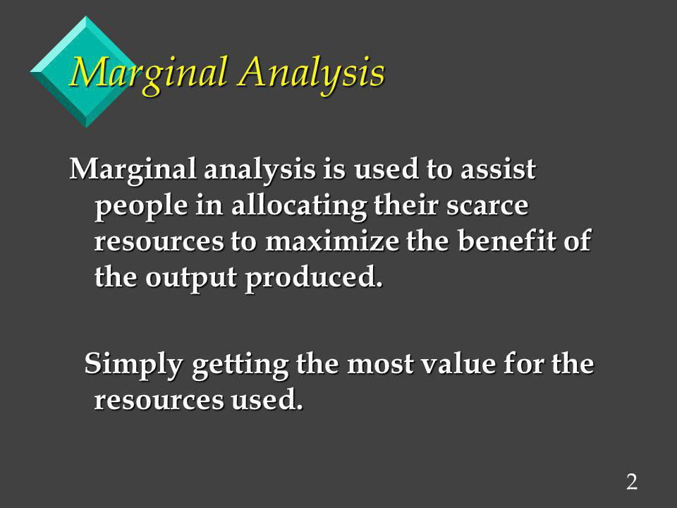 3 Marginal Analysis Marginal analysis: The analysis of the benefits and costs of the marginal unit of a good or input.