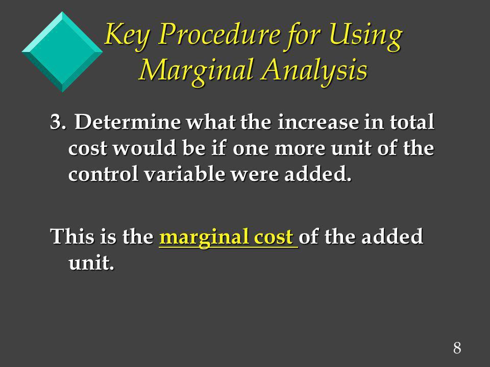 9 Key Procedure for Using Marginal Analysis 4.
