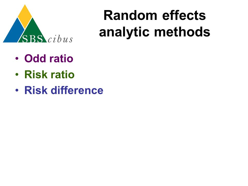 Random effects analytic methods Odd ratio Risk ratio Risk difference