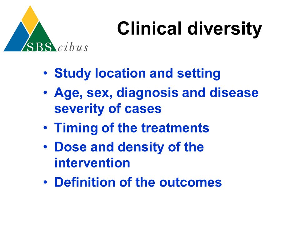 Clinical diversity Study location and setting Age, sex, diagnosis and disease severity of cases Timing of the treatments Dose and density of the inter