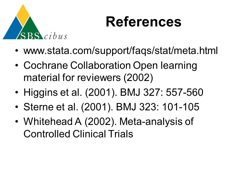 References www.stata.com/support/faqs/stat/meta.html Cochrane Collaboration Open learning material for reviewers (2002) Higgins et al. (2001). BMJ 327