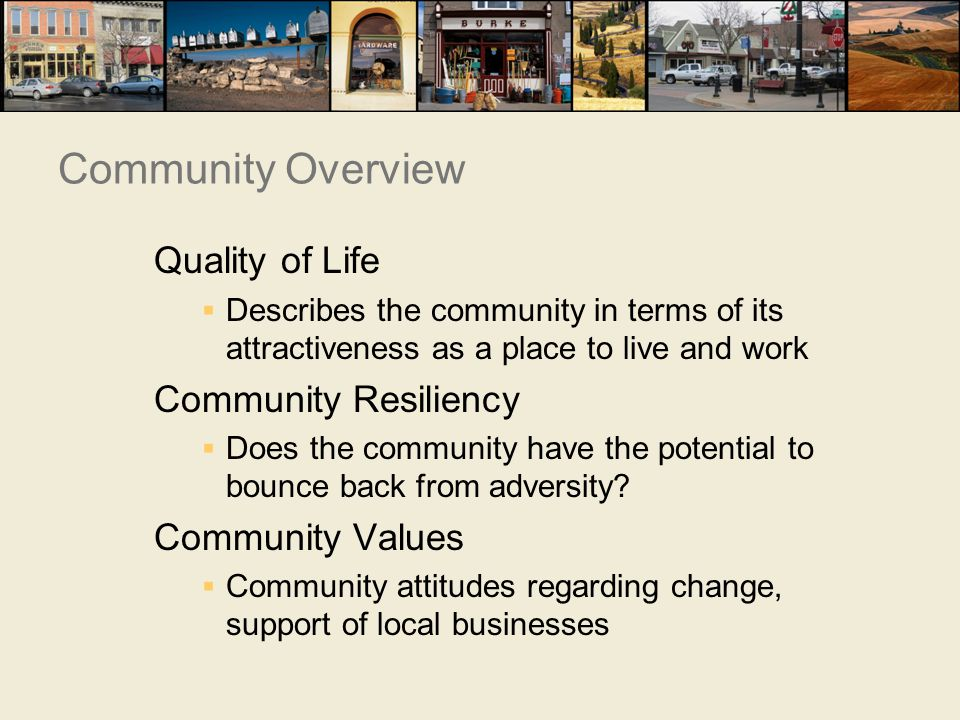 Quality of Life  Describes the community in terms of its attractiveness as a place to live and work Community Resiliency  Does the community have the potential to bounce back from adversity.