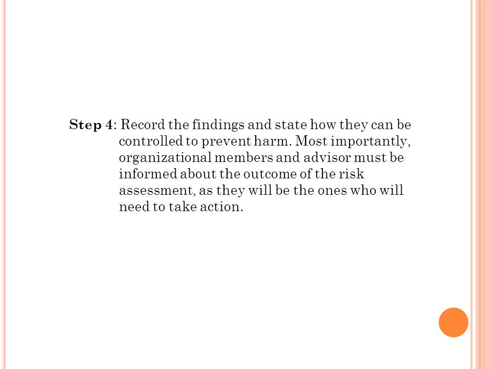Step 4 : Record the findings and state how they can be controlled to prevent harm.