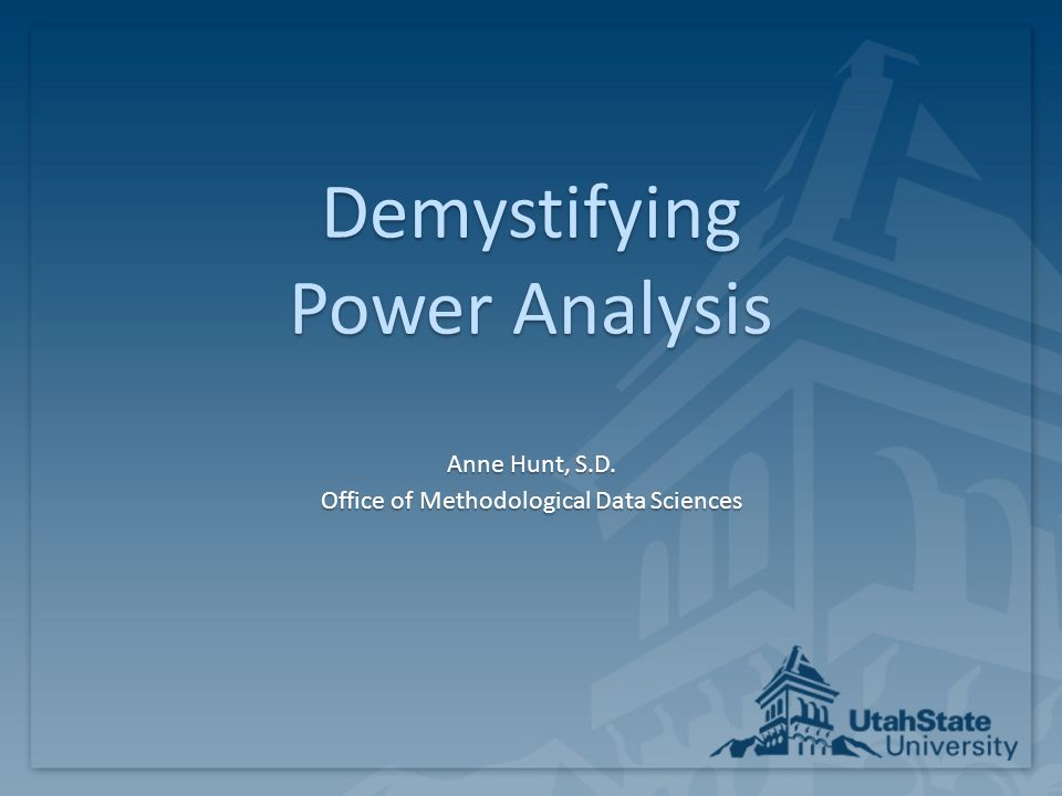 Demystifying Power Analysis Anne Hunt, S.D. Office of Methodological Data Sciences