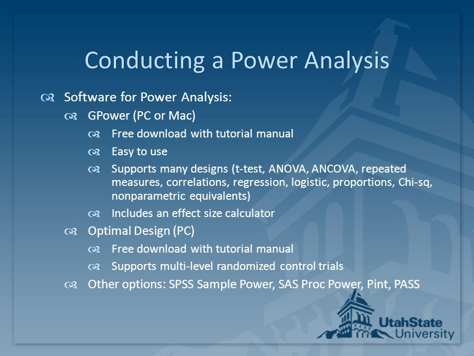 Conducting a Power AnalysisConducting a Power Analysis  Software for Power Analysis:  GPower (PC or Mac)  Free download with tutorial manual  Easy